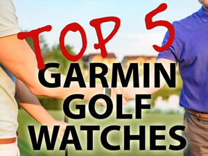 5 Garmin Golf Watch To Improve Your Game